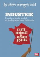 Les cahiers du progrès social. Pas de progrès social ni écologique sans industrie