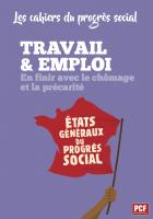 Les cahiers du progrès social. Travail & emploi. En finir avec le chômage et la précarité
