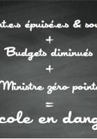 Enseignant.e.s épuisé.e.s & sous-payé.e.s + Budgets diminués + Ministre zéro pointé = École en danger