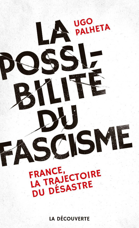 La possibilité du fascisme en France. La trajectoire du désastre