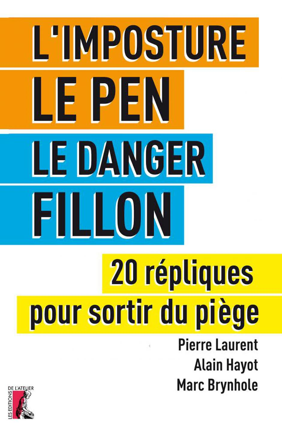 L'imposture Le Pen, le danger Fillon. 20 répliques pour sortir du piège